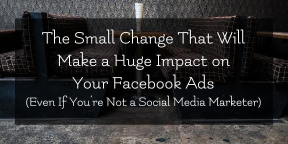 A single change can make a huge difference in how successful your Facebook ads are